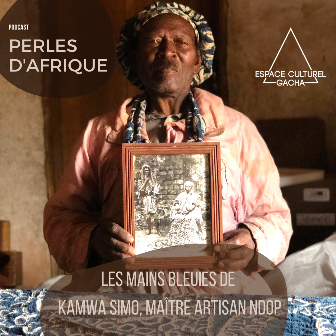 PODCAST PERLES D'AFRIQUE : Les mains bleuies de Kamwa Simo, maître artisan Ndop